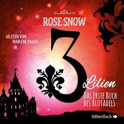 3 Lilien 1: Das erste Buch des Blutadels von Rauch,  Marlene, Snow,  Rose