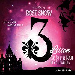 3 Lilien 3: Das dritte Buch des Blutadels von Rauch,  Marlene, Snow,  Rose