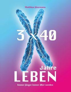 3 mal 40 Jahre Leben von Jünemann,  Matthias