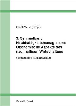 3. Sammelband Nachhaltigkeitsmanagement: Ökonomische Aspekte des nachhaltigen Wirtschaftens von Witte,  Frank