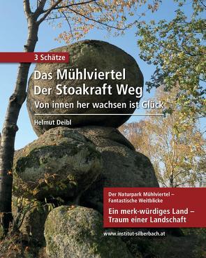3 Schätze: Das Mühlviertel – Der Stoakraft Weg – Von innen her wachsen ist Glück von Deibl,  Helmut, Moser,  Martin
