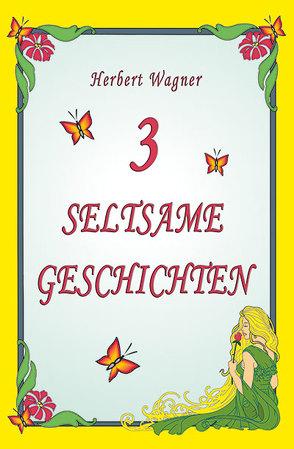 3 seltsame Geschichten von Wagner,  Herbert