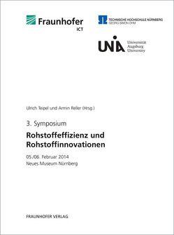 3. Symposium Rohstoffeffizienz und Rohstoffinnovationen. von Reller,  Armin, Teipel,  Ulrich
