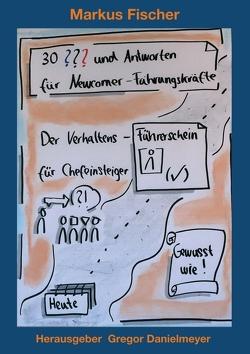 30 Fragen und Antworten für Newcomer-Führungskräfte von Danielmeyer,  Gregor, Fischer,  Markus