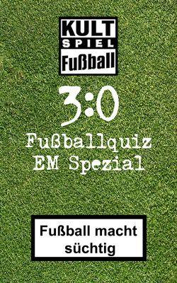 3:0 Fussballquiz EM-Spezial * Europameisterschaft Sonderedition von Glanz,  Udo, Glanz-Verlag, Joblin,  Bob, Neuberth,  Carsten