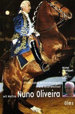 30 Jahre Aufzeichnungen und Briefwechsel mit Maitre Nuno Oliveira von Henriquet,  Michel