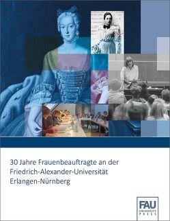 30 Jahre Frauenbeauftragte an der Friedrich-Alexander-Universität Erlangen-Nürnberg von Enzelberger,  Manfred, Enzelberger,  Sabina, Keilhauer,  Annette, Schöck,  Thomas A. H., Wittern-Sterzel,  Renate