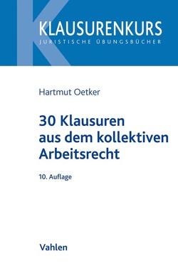 30 Klausuren aus dem kollektiven Arbeitsrecht von Oetker,  Hartmut