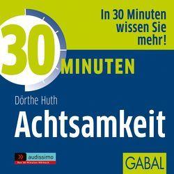 30 Minuten Achtsamkeit von Dressler,  Sonngard, Huth,  Dörthe, Karolyi,  Gilles, Piedesack,  Gordon