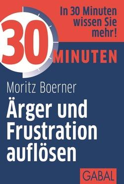 30 Minuten Ärger und Frustration auflösen von Boerner,  Moritz