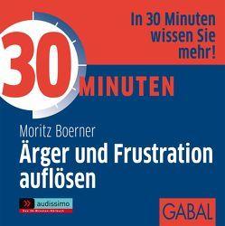30 Minuten Ärger und Frustration auflösen von Boerner,  Moritz, Franke,  Gabi, Grauel,  Heiko, Karolyi,  Gilles