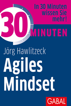 30 Minuten Agiles Mindset von Hawlitzeck,  Jörg