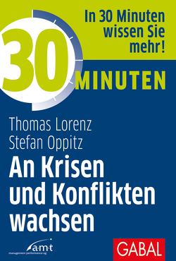 30 Minuten An Krisen und Konflikten wachsen von Lorenz,  Thomas, Oppitz,  Stefan