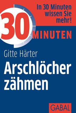 30 Minuten Arschlöcher zähmen von Härter,  Gitte