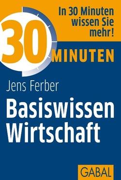 30 Minuten Basiswissen Wirtschaft von Ferber,  Jens