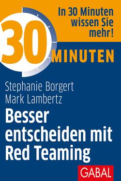 30 Minuten Besser entscheiden mit Red Teaming von Borgert,  Stephanie, Lambertz,  Mark