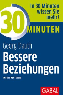 30 Minuten Bessere Beziehungen mit dem DISG®-Modell von Dauth,  Georg