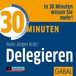 30 Minuten Delegieren von Deckner,  Michael, Dressler,  Sonngard, Karolyi,  Gilles, Kratz,  Hans-Jürgen