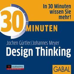 30 Minuten Design Thinking von Franke,  Gabi, Gürtler,  Jochen, Karolyi,  Gilles, Meyer,  Johannes, Piedesack,  Gordon