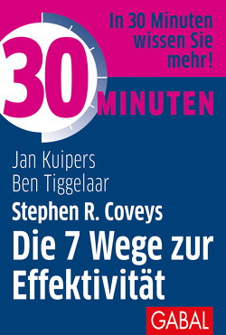30 Minuten Stephen R. Coveys Die 7 Wege zur Effektivität von Kuipers,  Jan, Tiggelaar,  Ben