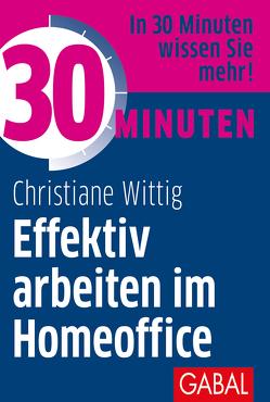 30 Minuten Effektiv arbeiten im Homeoffice von Wittig,  Christiane