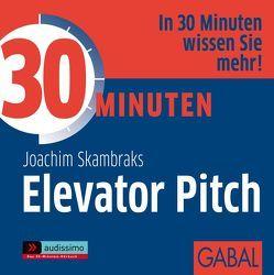 30 Minuten Elevator Pitch von Franke,  Gabi, Grauel,  Heiko, Karolyi,  Gilles, Skambraks,  Joachim