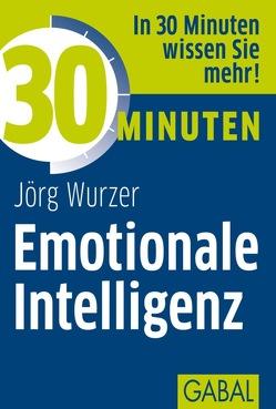 30 Minuten Emotionale Intelligenz von Wurzer,  Jörg