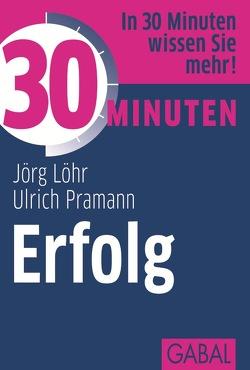 30 Minuten Erfolg von Löhr,  Jörg, Pramann,  Ulrich