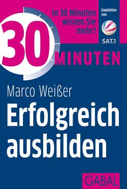 30 Minuten Erfolgreich ausbilden von Heider,  Volker, Weißer,  Marco