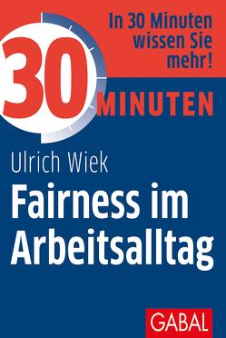 30 Minuten Fairness im Arbeitsalltag von Wiek,  Ulrich