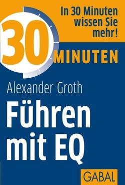 30 Minuten Führen mit EQ von Groth,  Alexander