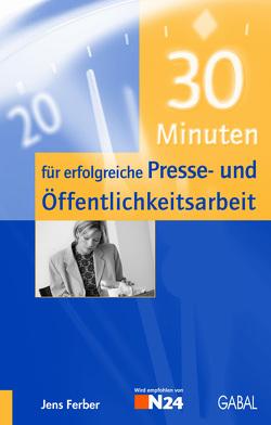 30 Minuten für erfolgreiche Presse- und Öffentlichkeitsarbeit von Ferber,  Jens