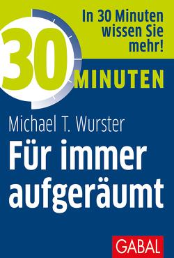 30 Minuten Für immer aufgeräumt von Wurster,  Michael T.
