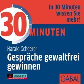 30 Minuten Gespräche gewaltfrei gewinnen von Bergmann,  Gisa, Deckner,  Michael, Grauel,  Heiko, Scheerer,  Harald