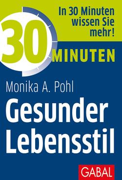 30 Minuten Gesunder Lebensstil von Pohl,  Monika A.