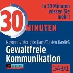 30 Minuten Gewaltfreie Kommunikation von Dressler,  Sonngard, Haen,  Nayoma Viktoria de, Hardieß,  Torsten, Karolyi,  Gilles, Piedesack,  Gordon