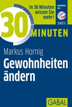30 Minuten Gewohnheiten ändern von Hornig,  Markus