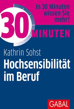 30 Minuten Hochsensibilität im Beruf von Sohst,  Kathrin