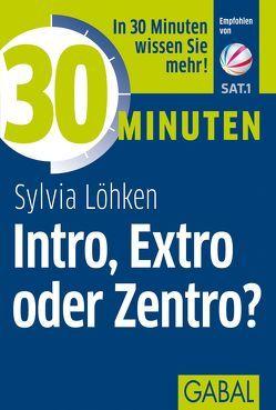 30 Minuten Intro, Extro oder Zentro? von Löhken,  Sylvia