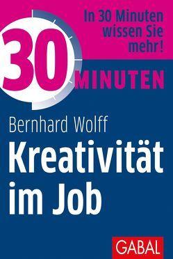 30 Minuten Kreativität im Job von Wolff,  Bernhard