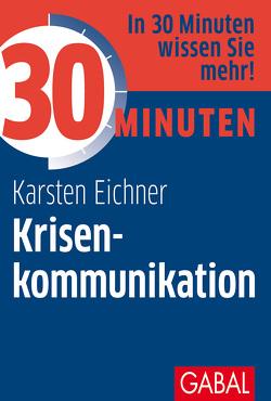 30 Minuten Krisenkommunikation von Eichner,  Karsten