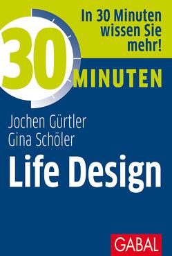30 Minuten Life Design von Gürtler,  Jochen, Schöler,  Gina
