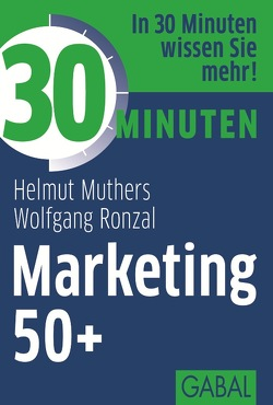 30 Minuten Marketing 50+ von Muthers,  Helmut, Ronzal,  Wolfgang