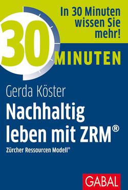 30 Minuten Nachhaltig leben mit ZRM® von Köster,  Gerda