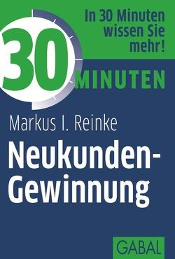 30 Minuten Neukunden-Gewinnung von Reinke,  Markus I.