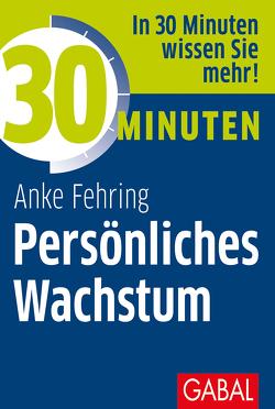30 Minuten Persönliches Wachstum von Fehring,  Anke