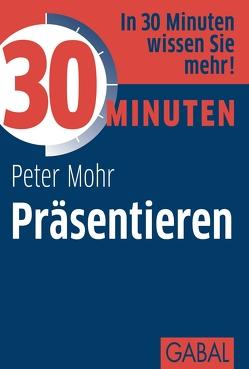 30 Minuten Präsentieren von Mohr,  Peter