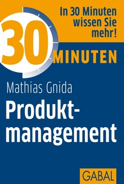 30 Minuten Produktmanagement von Gnida,  Mathias