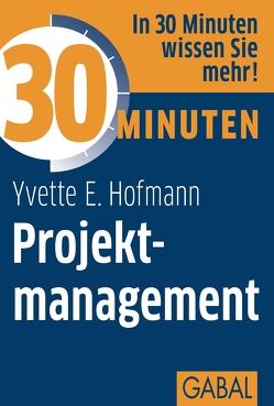 30 Minuten Projektmanagement von Hofmann,  Yvette E.