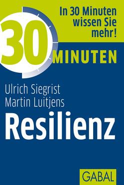 30 Minuten Resilienz von Luitjens,  Martin, Siegrist,  Ulrich